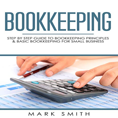 Bookkeeping: Step by Step Guide to Bookkeeping Principles & Basic Bookkeeping for Small Business cover art