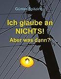 Ich glaube an nichts! Aber was dann?: Mein Bekenntnis zum Vertrauen (German E...