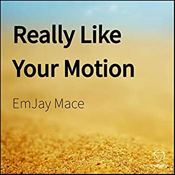Really Like Your Motion