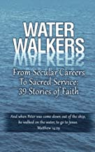 Water Walkers: From Secular Careers to Sacred Service - 39 Stories of Faith