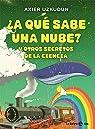 ¿A qué sabe una nube?: Y otros secretos de la ciencia par Uzkudun