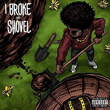 I Broke My Shovel