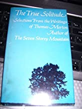 The True Solitude: Selections from the Writings of Thomas Merton