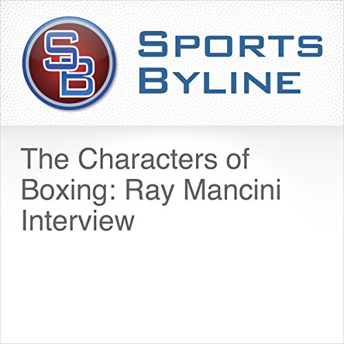 The Characters of Boxing: Ray Mancini Interview audiobook cover art
