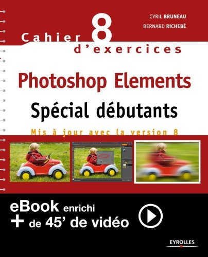 Cahier n°88 d'exercices Photoshop Elements - Spécial débutants (Version enrichie) (French Edition)
