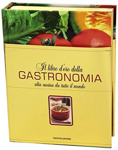 Il libro d'oro della gastronomia. Alta cucina da tutto il mondo