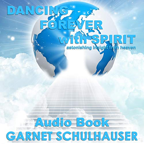 『Dancing Forever with Spirit: Astonishing Insights from Heaven』のカバーアート
