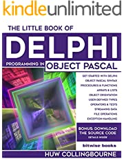 The Little Book Of Delphi Programming: Learn To Program with Object Pascal (Little Programming Books)