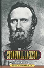 Stonewall Jackson: The Man, The Solider, The Legend
