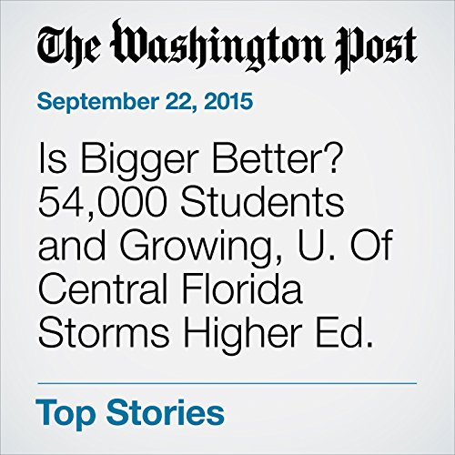 Is Bigger Better? 54,000 Students and Growing, U. Of Central Florida Storms Higher Ed. audiobook cover art