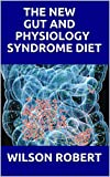 THE NEW GUT AND PHYSIOLOGY SYNDROME DIET: Treatment for Allergies, Autoimmune Illness, Arthritis, Gut Problems, Fatigue, Hormonal Problems, Neurological Disease