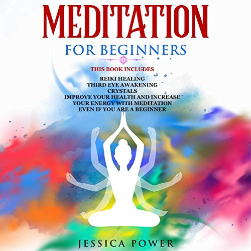 Meditation for Beginners: This Book Includes - Reiki Healing + Third Eye Awakening + Crystals - Improve Your Health and Increase Your Energy with Meditation Even If You Are a Beginner cover art