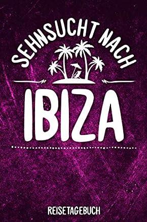 Sehnsucht nach Ibiza Reisetagebuch: Tagebuch ca DIN A5 weiß liniert über 100 Seiten I Balearen I Spanien I Urlaubstagebuch
