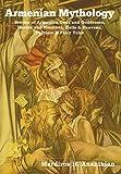 Armenian Mythology: Stories of Armenian Gods and Goddesses, Heroes and Heroines, Hells & Heavens, Folklore & Fairy Tales