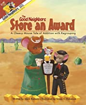 The Good Neighbors Store an Award: A Cheesy Mouse Tale of Addition with Regrouping (The Good Neighbors Math Series)