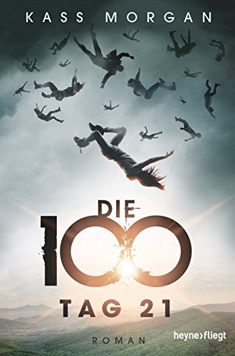 Die 100 - Tag 21: Roman (Die 100-Serie, Band 2)