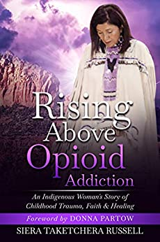 Rising Above Opioid Addiction: An Indigenous Woman's Story of Childhood Trauma, Faith & Healing