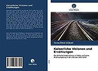 Kaiserliche Visionen und Erzaehlungen: Der britische Imperialismus in Indien und seine Widerspiegelung in der Literatur 1857-1947