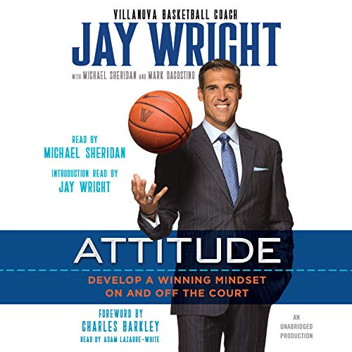 Attitude     Develop a Winning Mindset on and off the Court              By:                                                                                                                                 Jay Wright,                                                                                        Michael Sheridan,                                                                                        Mark Dagostino,                   and others                          Narrated by:                                                                                                                                 Michael Sheridan                      Length: 10 hrs and 2 mins     Not rated yet     Overall 0.0
