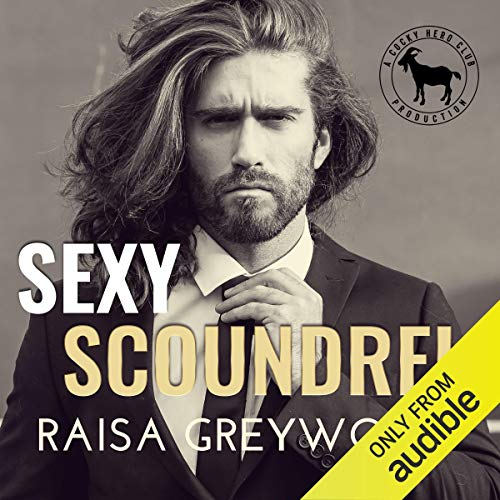 Sexy Scoundrel Audiobook By Raisa Greywood, Hero Club cover art