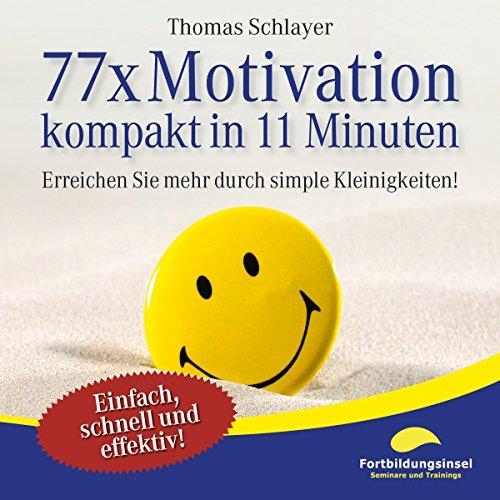 77 x Motivation - kompakt in 11 Minuten     Erreichen Sie mehr durch simple Kleinigkeiten!              Autor:                                                                                                                                 Thomas Schlayer                               Sprecher:                                                                                                                                 Ralph Wagner                      Spieldauer: 36 Min.     160 Bewertungen     Gesamt 4,0