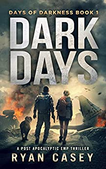 Dark Days: A Post Apocalyptic EMP Thriller (Days of Darkness Book 1) by [Ryan Casey]