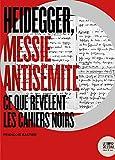 Heidegger, messie antisemite - Ce que revelent les cahiers noirs