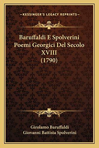 Baruffaldi E Spolverini Poemi Georgici Del Secolo XVIII (1790) (Italian Edition)