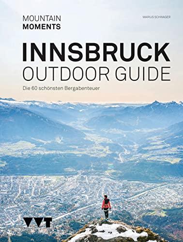 Outdoor Guide Innsbruck: Die 60 schönsten Bergabenteuer