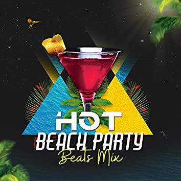 Hot Beach Party Beats Mix: Top 15 Chillout Summer Time Hits in 2019, Vacation Beach Bar Dance Party, Tropical Holidays Chill Music, Smooth Background for Relaxing on the Beach or Under the Palms