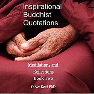 Inspirational Buddhist Quotations     Meditations and Reflections, Book 2              By:                                                                                                                                 Oliver Kent                               Narrated by:                                                                                                                                 Alex Ration                      Length: 1 hr     Not rated yet     Overall 0.0