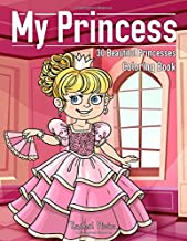 My Princess - 30 Beautiful Princesses Coloring Book: With Fairy Tale Ponies, Palace, Beautiful Ball Dresses and Friends – For Girls Ages 4-8