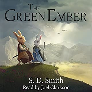 The Green Ember                   Written by:                                                                                                                                 S. D. Smith                               Narrated by:                                                                                                                                 Joel Clarkson                      Length: 7 hrs and 55 mins     14 ratings     Overall 4.5