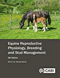 Equine Reproductive Physiology, Breeding and Stud Management. 5th Edition