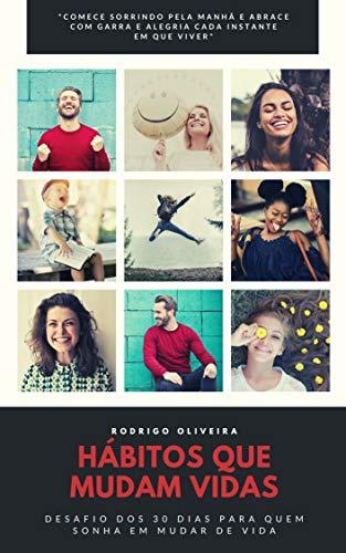 Hábitos Que Mudam Vidas: Desafio dos 30 dias para quem sonha em mudar de vida (para quem leu o poder do hábito e o milagre do amanhã Livro 1)