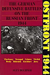 Ostfront 1944: The German Defensive Battles on the Russian Front 1944: Alex Buchner
