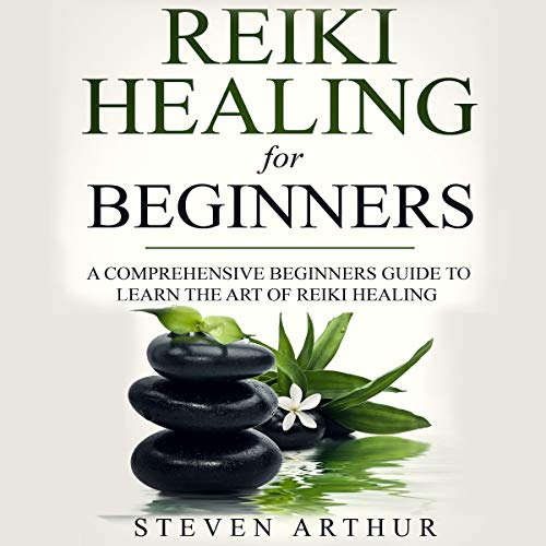 Reiki Healing for Beginners: A Comprehensive Beginner's Guide to Learning the Art of Reiki Healing cover art