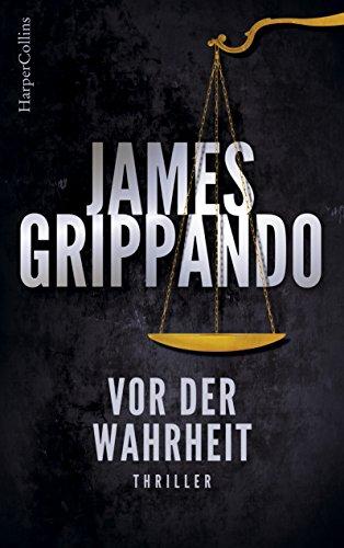 Vor der Wahrheit: Justiz-Thriller innerhalb und außerhalb des Gerichtssaals (Ein Jack-Swyteck-Roman) von [James Grippando, Marco Mewes]