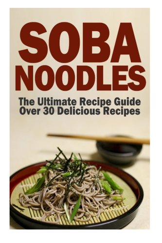 Soba Noodles: The Ultimate Recipe Guide
