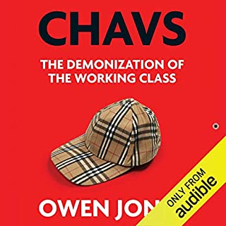 Chavs     The Demonization of the Working Class              By:                                                                                                                                 Owen Jones                               Narrated by:                                                                                                                                 Leighton Pugh                      Length: 11 hrs and 15 mins     362 ratings     Overall 4.4