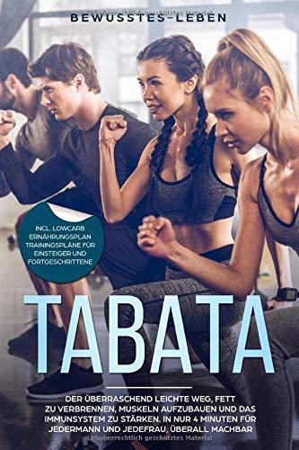 Tabata: Der überraschend leichte Weg, Fett zu verbrennen, Muskeln aufzubauen und das Immunsystem zu stärken. In nur 4 Minuten für Jedermann und Jedefrau, überall machbar.