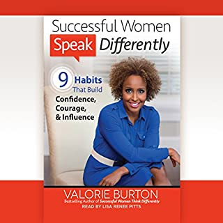 Successful Women Speak Differently     9 Habits That Build Confidence, Courage, and Influence              By:                                                                                                                                 Valorie Burton                               Narrated by:                                                                                                                                 Lisa Renee Pitts                      Length: 7 hrs and 37 mins     430 ratings     Overall 4.6