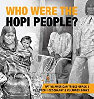 Who Were the Hopi People? - Native American Tribes Grade 3 - Children's Geography & Cultures Books