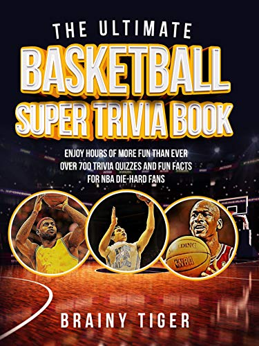 The Ultimate Basketball Super Trivia Book: Enjoy Hours of More Fun than Ever. Over 700 Trivia Quizzes and Fun Facts for NBA Die-Hard Fans! (English Edition)