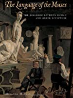 The Language of the Muses: The Dialogue Between Greek and Roman Sculpture