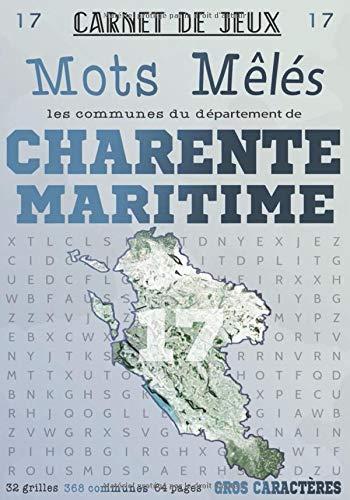 Carnet de Jeux: Mots Mêlés Les Communes de Charente-Maritime: Grilles de Mots Cachés pour adultes: Communes du Département de Charente-Maritime ... (Mots Mêlés Départements français, Band 17)