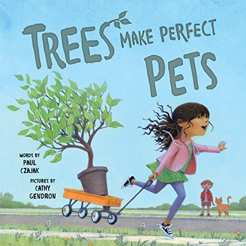 Trees Make Perfect Pets: A Story About Nature, Plants And Gardening For Kids