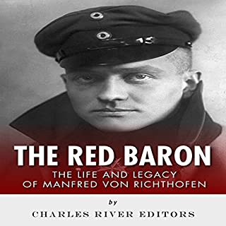 The Red Baron     The Life and Legacy of Manfred von Richthofen              By:                                                                                                                                 Charles River Editors                               Narrated by:                                                                                                                                 Jem Matzan                      Length: 1 hr and 27 mins     12 ratings     Overall 4.6
