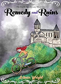 Remedy and Ruins (The Faerie Apothecary Cozy Mysteries Book 2) by [Astoria Wright]