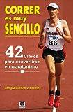 Correr es muy sencillo : 42 claves para convertirse en maratoniano